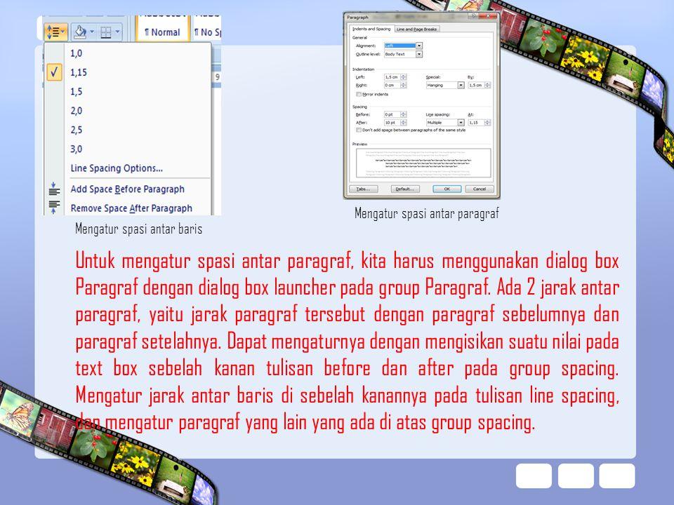 Mengatur spasi antar baris Mengatur spasi antar paragraf Untuk mengatur spasi antar paragraf, kita harus menggunakan dialog box Paragraf dengan dialog