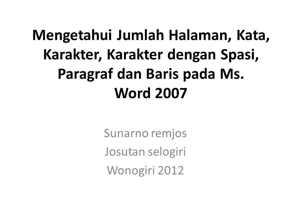 Mengetahui Jumlah Halaman, Kata, Karakter, Karakter dengan Spasi, Paragraf dan Baris pada Ms. Word 2007 Sunarno remjos Josutan selogiri Wonogiri 2012