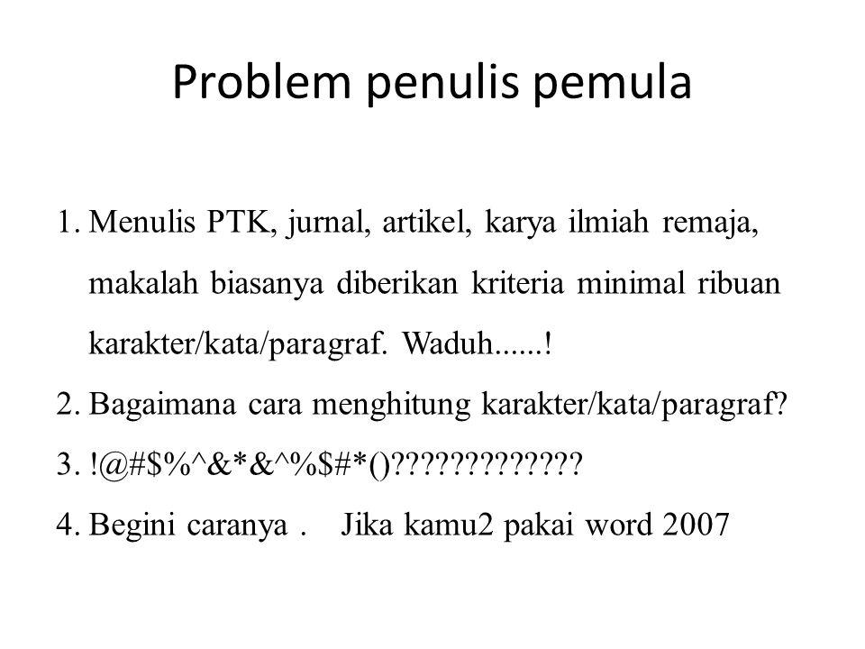 Problem penulis pemula 1.Menulis PTK, jurnal, artikel, karya ilmiah remaja, makalah biasanya diberikan kriteria minimal ribuan karakter/kata/paragraf.