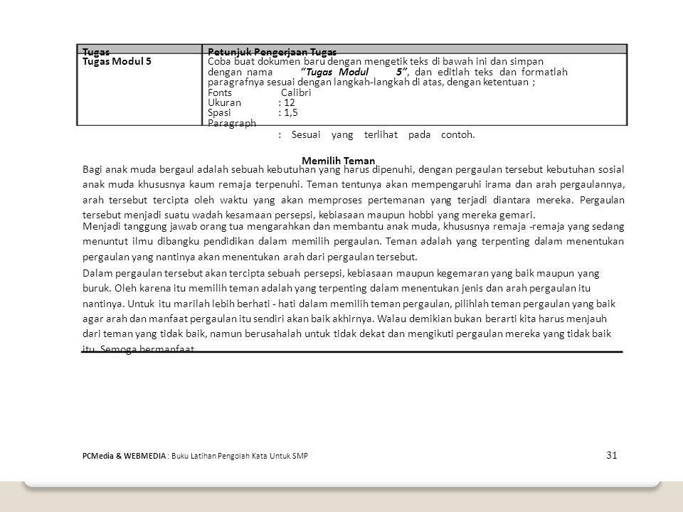TugasPetunjuk Pengerjaan Tugas Tugas Modul 5Coba buat dokumen baru dengan mengetik teks di bawah ini dan simpan dengan nama Tugas Modul5 , dan editlah teks dan formatlah paragrafnya sesuai dengan langkah-langkah di atas, dengan ketentuan ; FontsCalibri Ukuran: 12 Spasi: 1,5 Paragraph : Sesuai yang terlihat pada contoh.