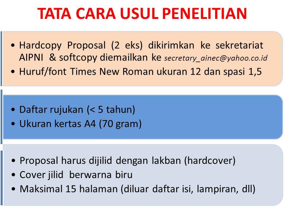 TATA CARA USUL PENELITIAN Hardcopy Proposal (2 eks) dikirimkan ke sekretariat AIPNI & softcopy diemailkan ke secretary_ainec@yahoo.co.id Huruf/font Ti
