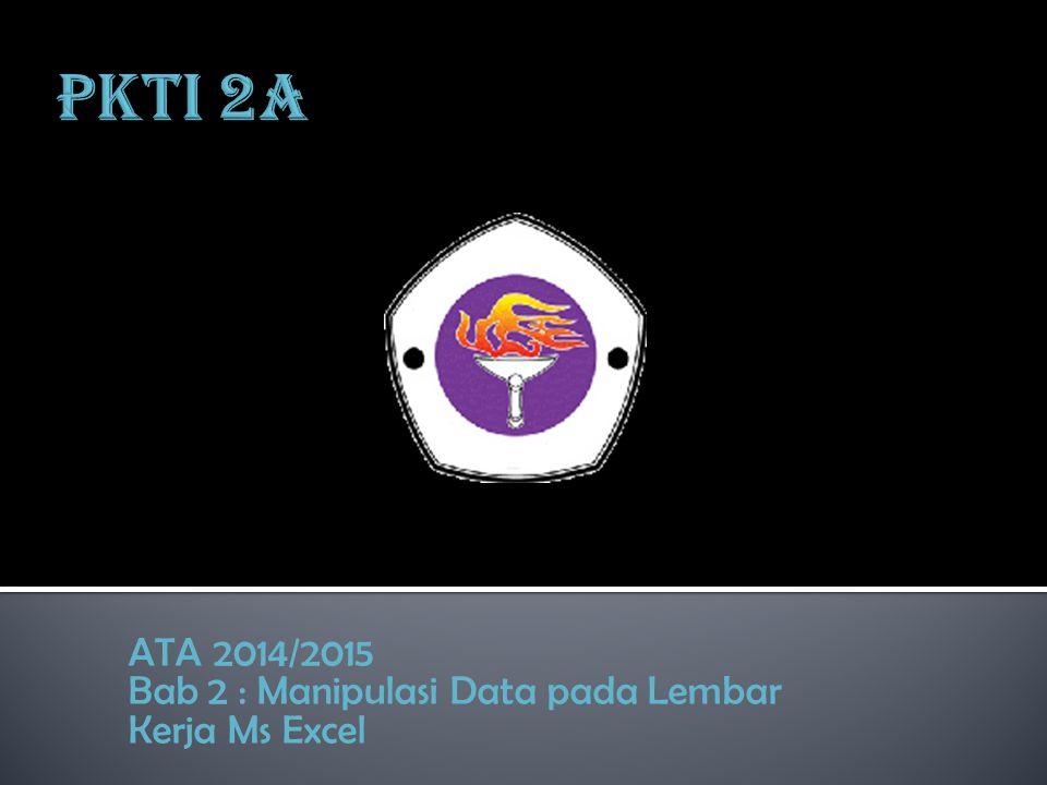 ATA 2014/2015 Bab 2 : Manipulasi Data pada Lembar Kerja Ms Excel