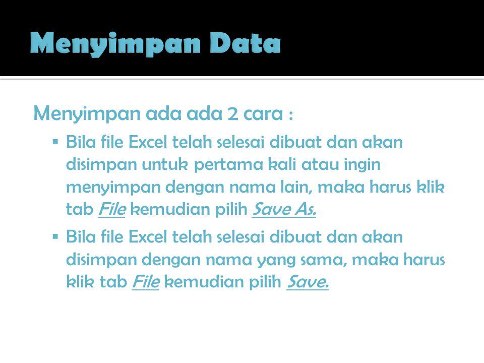 Menyimpan ada ada 2 cara :  Bila file Excel telah selesai dibuat dan akan disimpan untuk pertama kali atau ingin menyimpan dengan nama lain, maka har