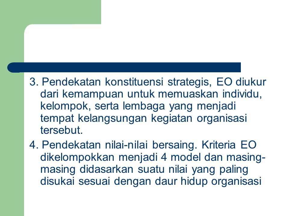 3. Pendekatan konstituensi strategis, EO diukur dari kemampuan untuk memuaskan individu, kelompok, serta lembaga yang menjadi tempat kelangsungan kegi