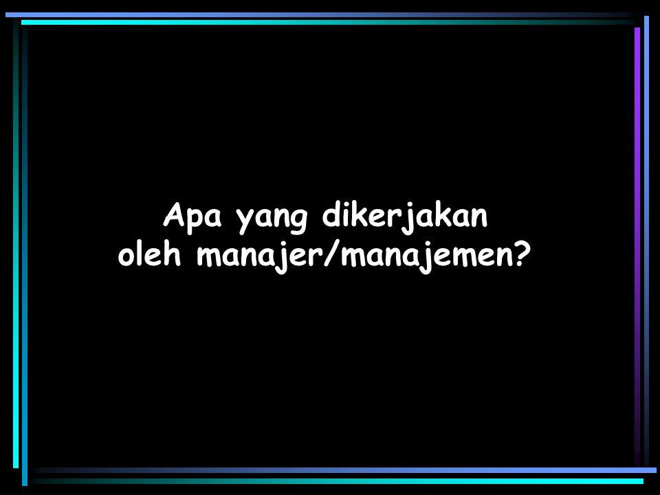 Apa yang dikerjakan oleh manajer/manajemen?