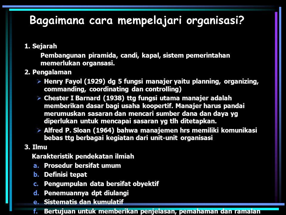Bagaimana cara mempelajari organisasi? 1. Sejarah Pembangunan piramida, candi, kapal, sistem pemerintahan memerlukan organsasi. 2. Pengalaman  Henry