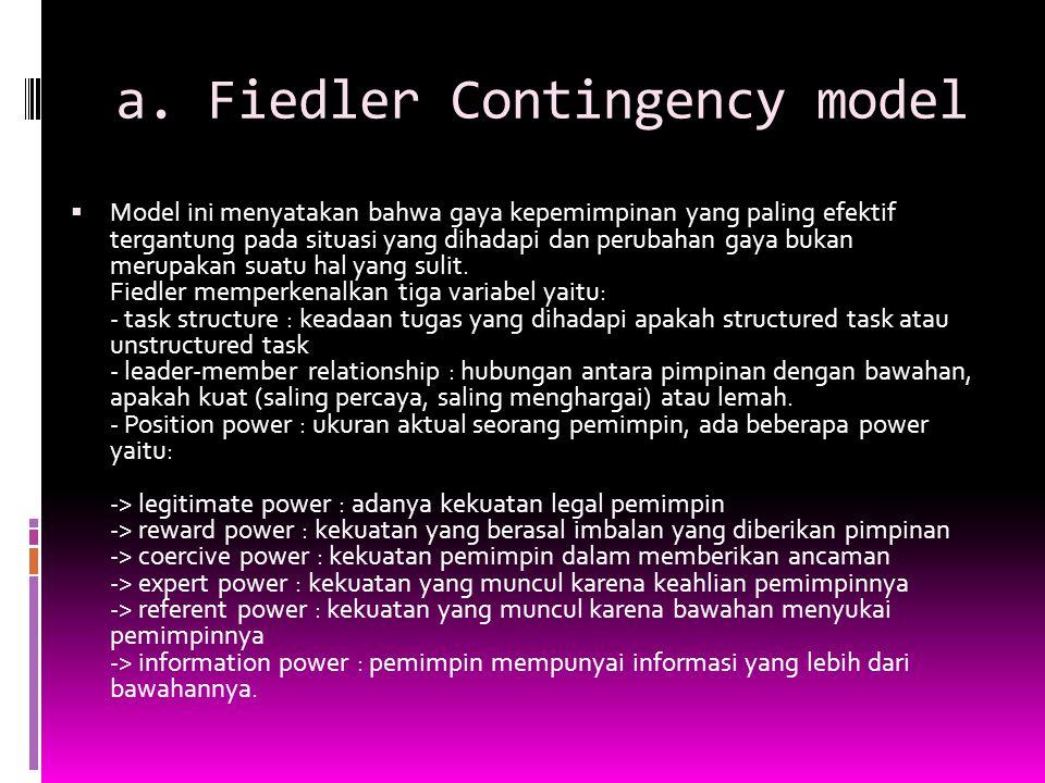 a. Fiedler Contingency model  Model ini menyatakan bahwa gaya kepemimpinan yang paling efektif tergantung pada situasi yang dihadapi dan perubahan ga