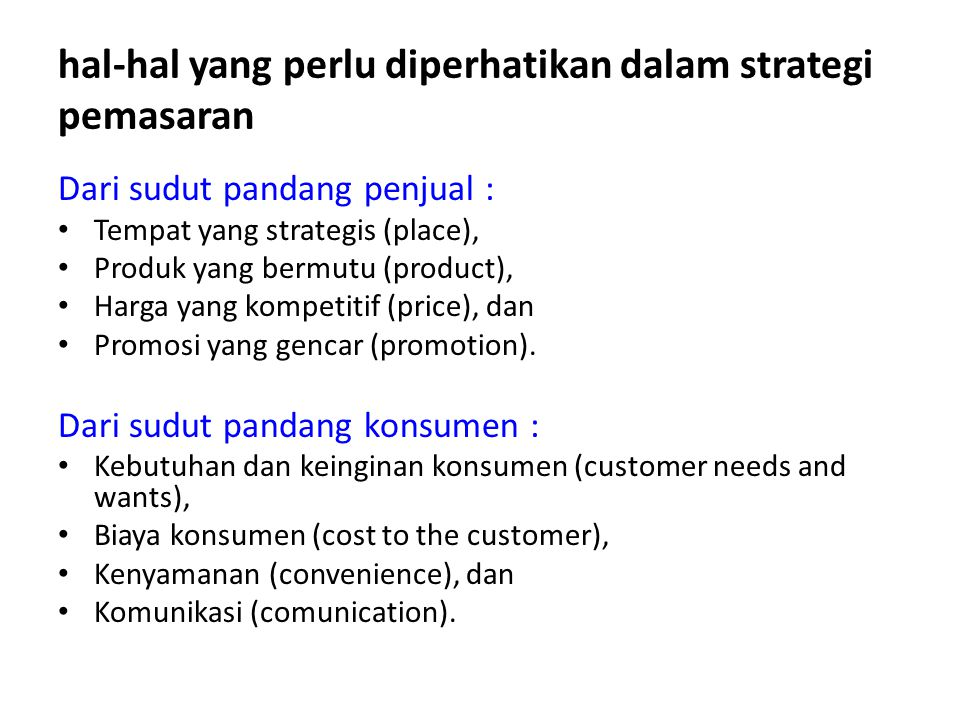 hal-hal yang perlu diperhatikan dalam strategi pemasaran Dari sudut pandang penjual : Tempat yang strategis (place), Produk yang bermutu (product), Harga yang kompetitif (price), dan Promosi yang gencar (promotion).