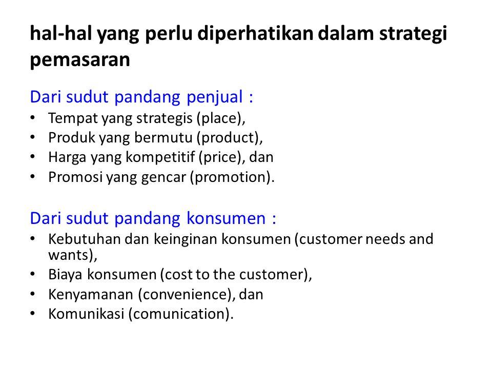hal-hal yang perlu diperhatikan dalam strategi pemasaran Dari sudut pandang penjual : Tempat yang strategis (place), Produk yang bermutu (product), Ha