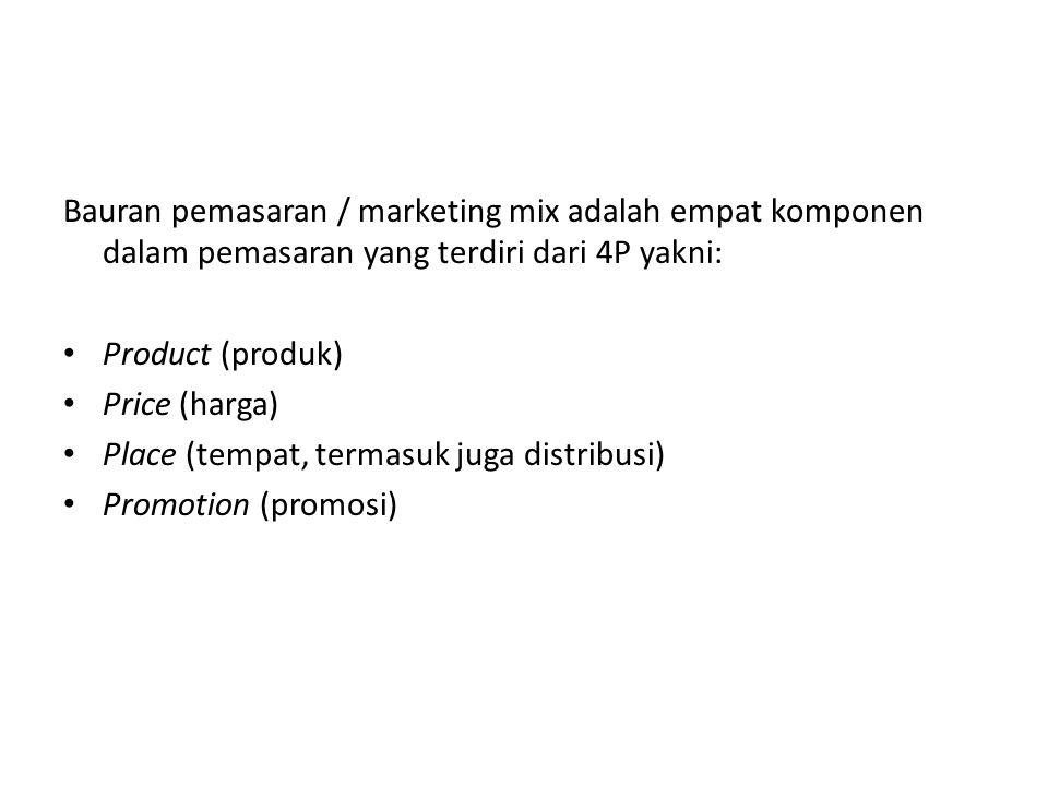 Bauran pemasaran / marketing mix adalah empat komponen dalam pemasaran yang terdiri dari 4P yakni: Product (produk) Price (harga) Place (tempat, termasuk juga distribusi) Promotion (promosi)