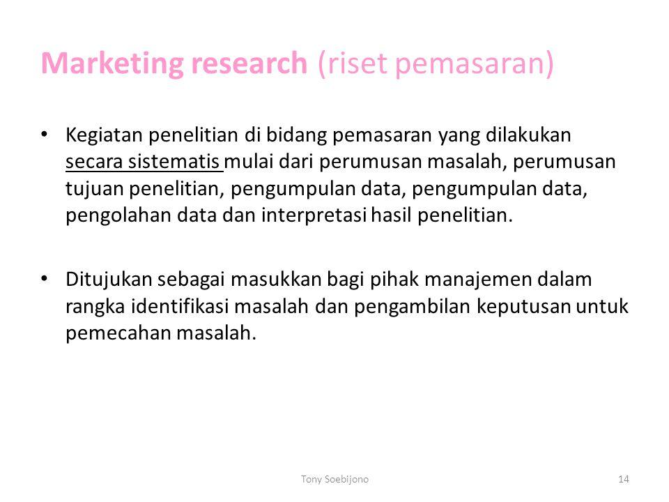 Marketing research (riset pemasaran) Kegiatan penelitian di bidang pemasaran yang dilakukan secara sistematis mulai dari perumusan masalah, perumusan tujuan penelitian, pengumpulan data, pengumpulan data, pengolahan data dan interpretasi hasil penelitian.