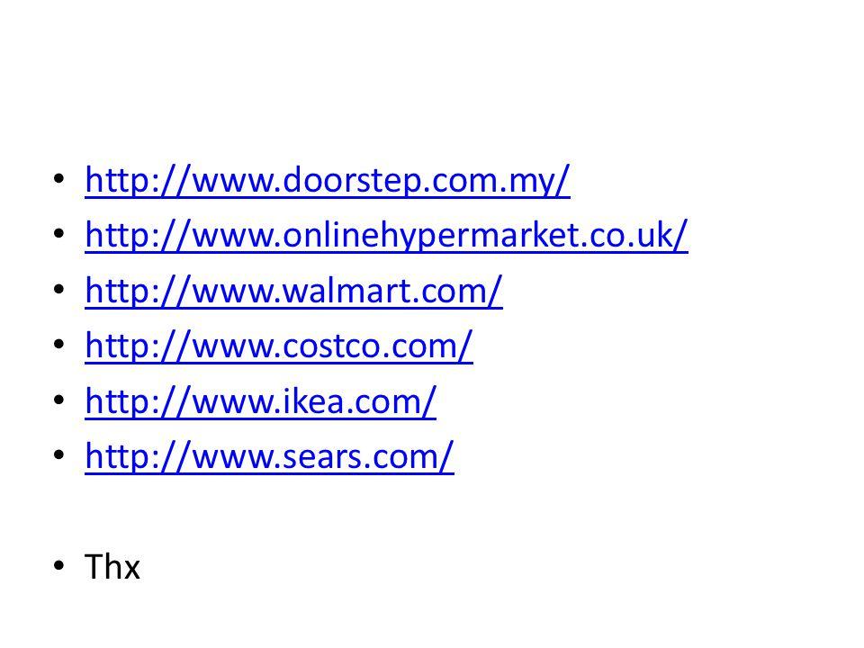 http://www.doorstep.com.my/ http://www.onlinehypermarket.co.uk/ http://www.walmart.com/ http://www.costco.com/ http://www.ikea.com/ http://www.sears.c