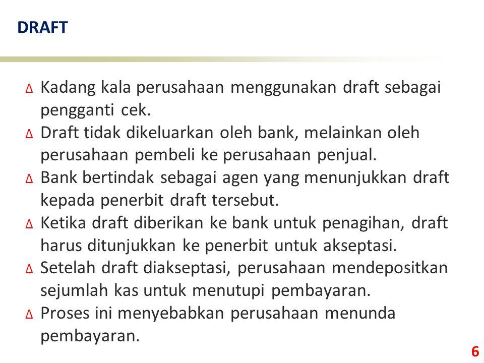 6 DRAFT ∆ Kadang kala perusahaan menggunakan draft sebagai pengganti cek. ∆ Draft tidak dikeluarkan oleh bank, melainkan oleh perusahaan pembeli ke pe
