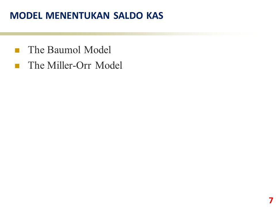 7 MODEL MENENTUKAN SALDO KAS The Baumol Model The Miller-Orr Model