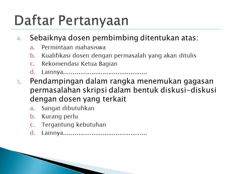 4. Sebaiknya dosen pembimbing ditentukan atas: a.Permintaan mahasiswa b.Kualifikasi dosen dengan permasalah yang akan ditulis c.Rekomendasi Ketua Bagi