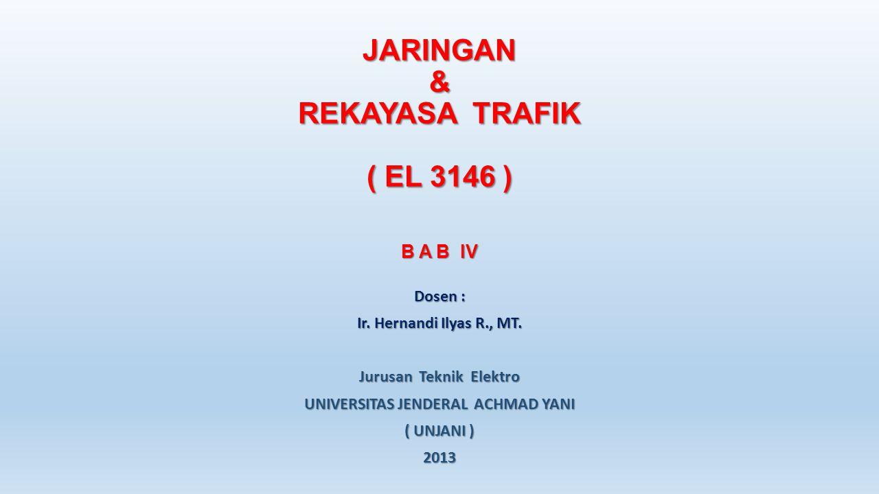 JARINGAN & REKAYASA TRAFIK ( EL 3146 ) B A B IV Dosen : Ir.