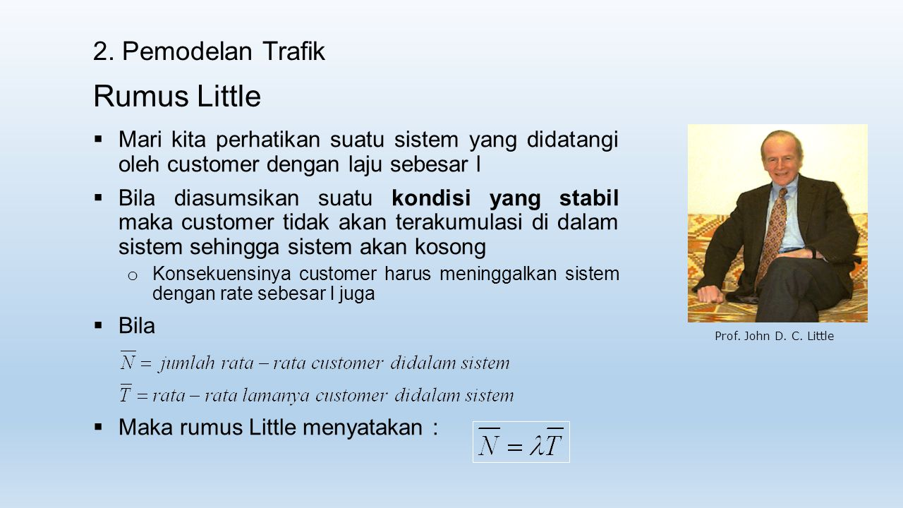 2. Pemodelan Trafik Rumus Little  Mari kita perhatikan suatu sistem yang didatangi oleh customer dengan laju sebesar l  Bila diasumsikan suatu kondi