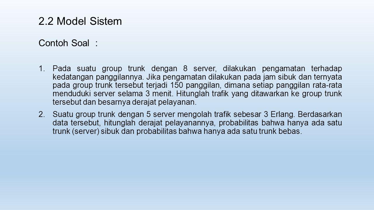 2.2 Model Sistem Contoh Soal : 1.Pada suatu group trunk dengan 8 server, dilakukan pengamatan terhadap kedatangan panggilannya.