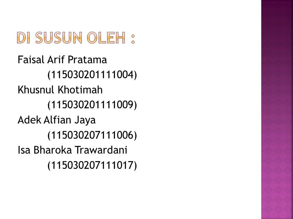Faisal Arif Pratama (115030201111004) Khusnul Khotimah (115030201111009) Adek Alfian Jaya (115030207111006) Isa Bharoka Trawardani (115030207111017)