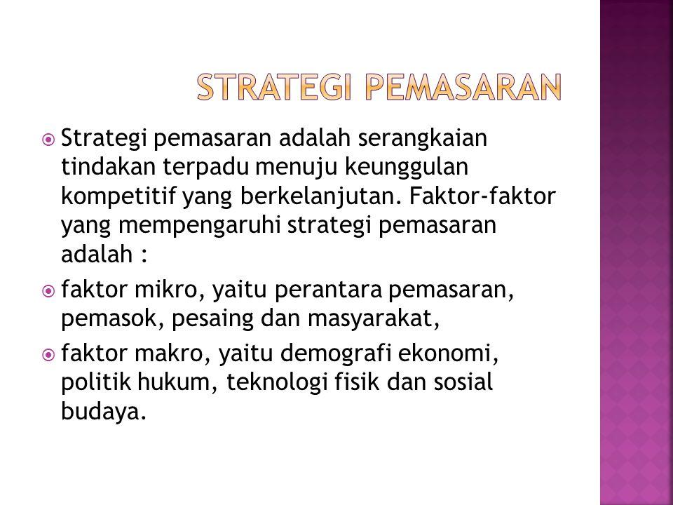  Strategi pemasaran adalah serangkaian tindakan terpadu menuju keunggulan kompetitif yang berkelanjutan. Faktor-faktor yang mempengaruhi strategi pem