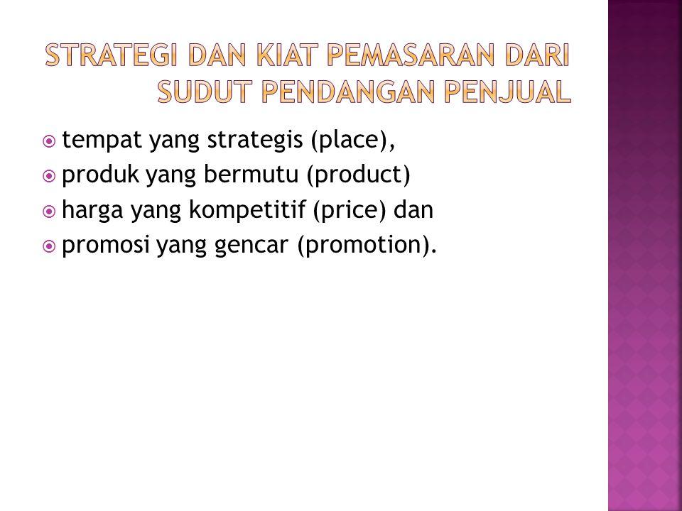 tempat yang strategis (place),  produk yang bermutu (product)  harga yang kompetitif (price) dan  promosi yang gencar (promotion).