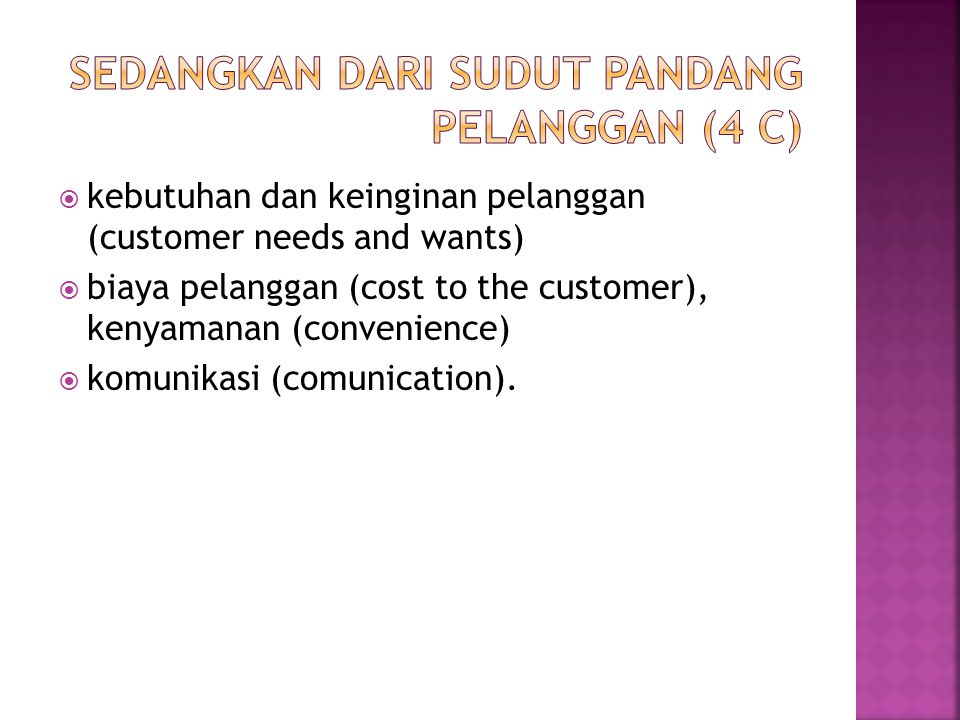  kebutuhan dan keinginan pelanggan (customer needs and wants)  biaya pelanggan (cost to the customer), kenyamanan (convenience)  komunikasi (comuni