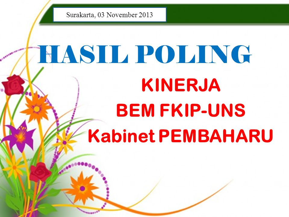 HASIL POLING KINERJA BEM FKIP-UNS Kabinet PEMBAHARU Surakarta, 03 November 2013