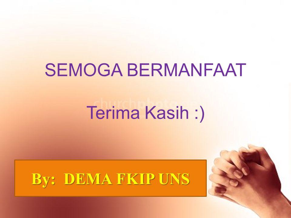 SEMOGA BERMANFAAT Terima Kasih :) By: DEMA FKIP UNS