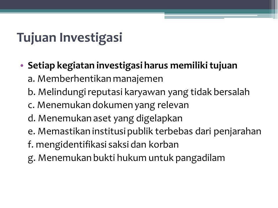 Tujuan Investigasi Setiap kegiatan investigasi harus memiliki tujuan a.
