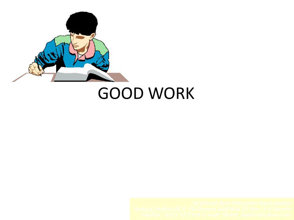 GOOD WORK 20 Direktorat Bina Pelayanan Keperawatan Gedung Depkes RI Jl.