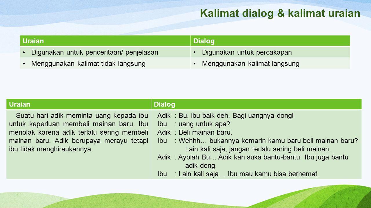 Kalimat dialog & kalimat uraian UraianDialog Digunakan untuk penceritaan/ penjelasanDigunakan untuk percakapan Menggunakan kalimat tidak langsungMengg