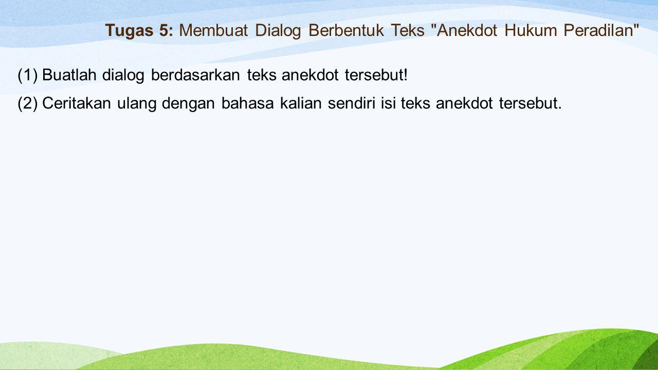 Tugas 5: Membuat Dialog Berbentuk Teks Anekdot Hukum Peradilan (1) Buatlah dialog berdasarkan teks anekdot tersebut.