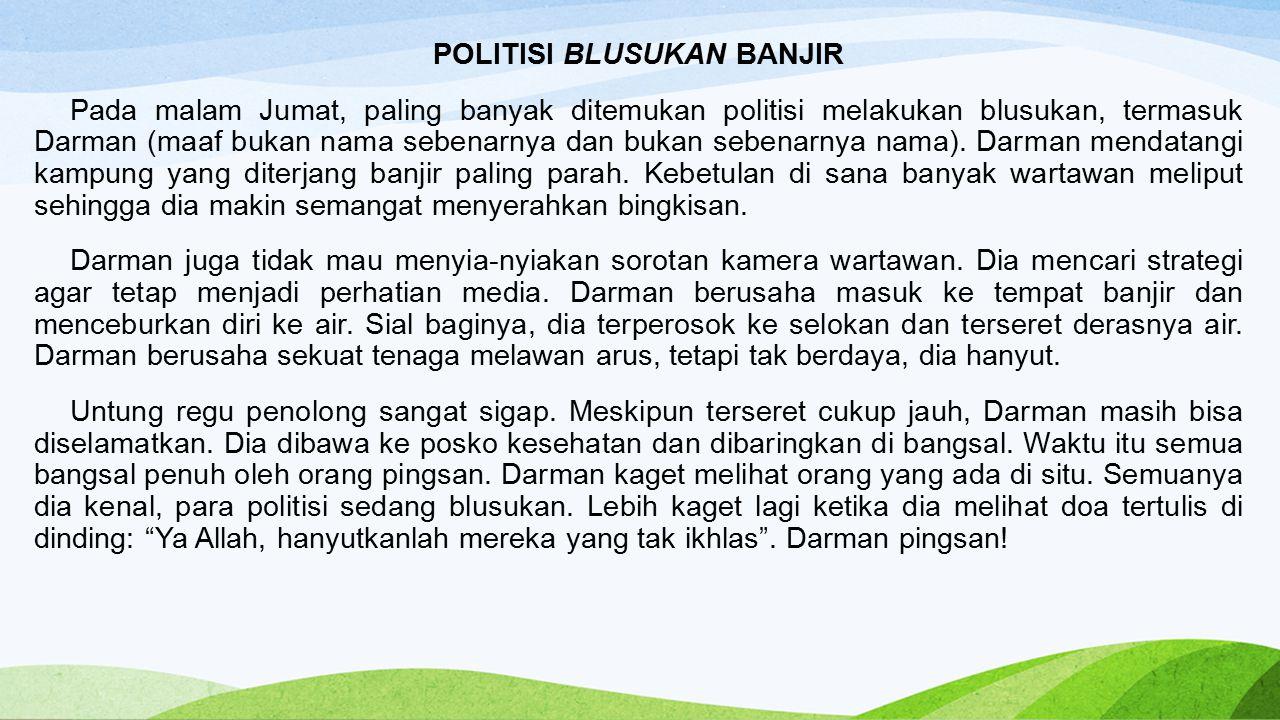 POLITISI BLUSUKAN BANJIR Pada malam Jumat, paling banyak ditemukan politisi melakukan blusukan, termasuk Darman (maaf bukan nama sebenarnya dan bukan sebenarnya nama).