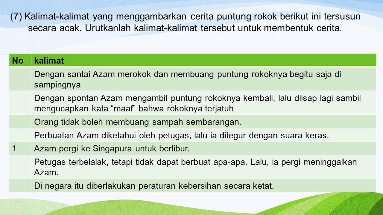 (7) Kalimat-kalimat yang menggambarkan cerita puntung rokok berikut ini tersusun secara acak. Urutkanlah kalimat-kalimat tersebut untuk membentuk ceri