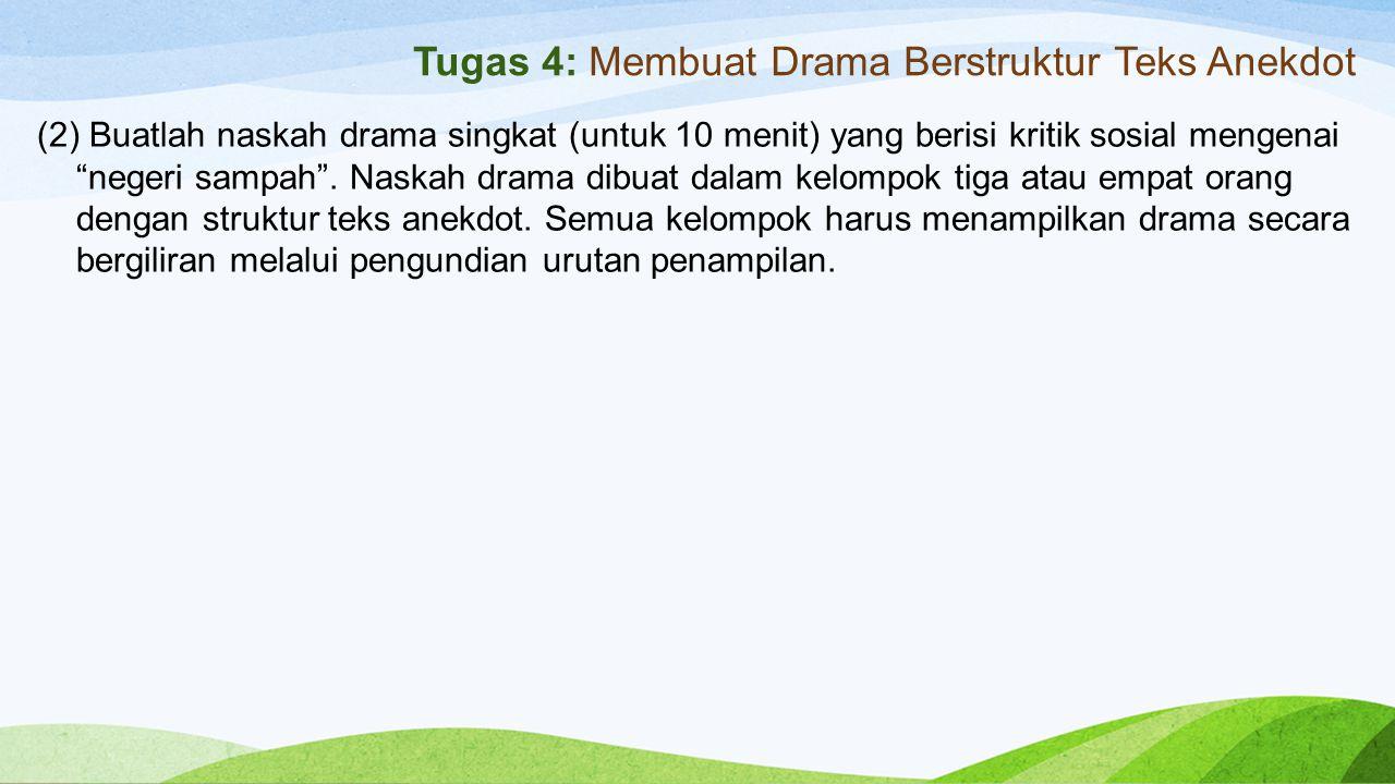 "Tugas 4: Membuat Drama Berstruktur Teks Anekdot (2) Buatlah naskah drama singkat (untuk 10 menit) yang berisi kritik sosial mengenai ""negeri sampah""."