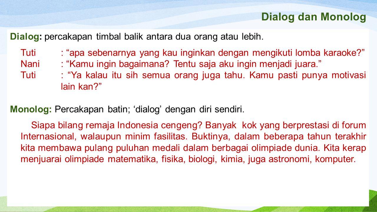 "Dialog dan Monolog Dialog: percakapan timbal balik antara dua orang atau lebih. Tuti: ""apa sebenarnya yang kau inginkan dengan mengikuti lomba karaoke"