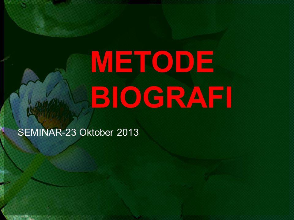 METODE BIOGRAFI SEMINAR-23 Oktober 2013