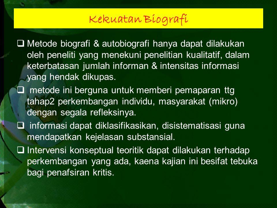 Kekuatan Biografi  Metode biografi & autobiografi hanya dapat dilakukan oleh peneliti yang menekuni penelitian kualitatif, dalam keterbatasan jumlah