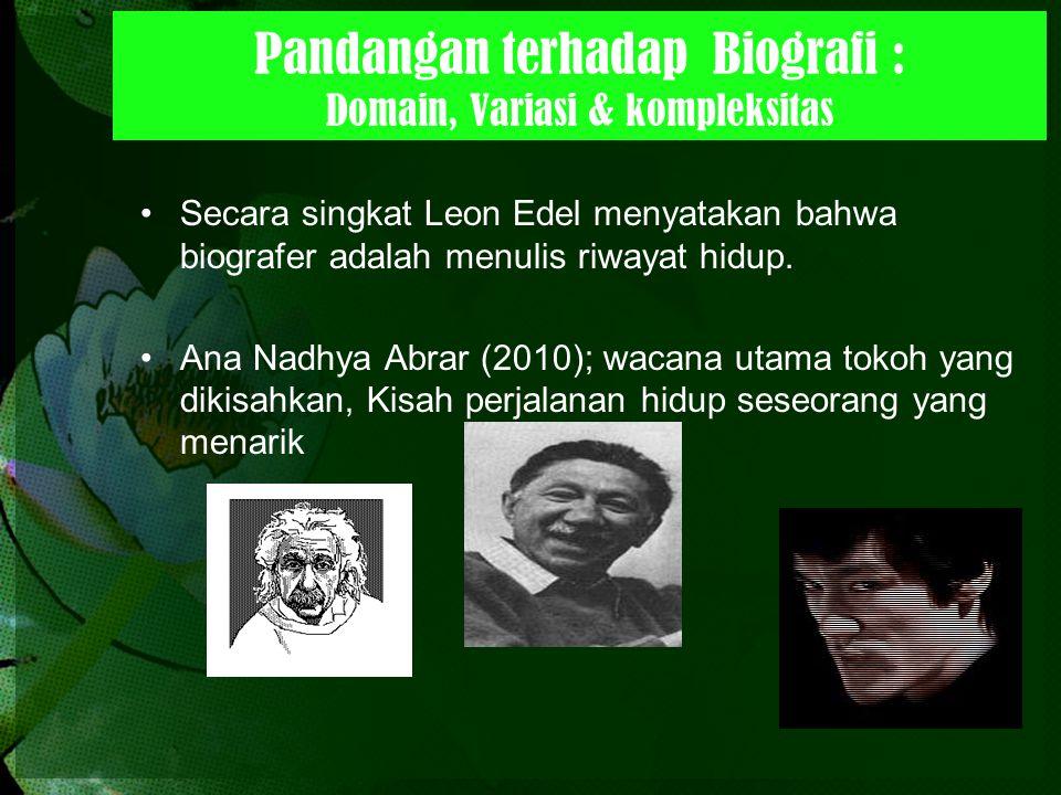Pandangan terhadap Biografi : Domain, Variasi & kompleksitas Secara singkat Leon Edel menyatakan bahwa biografer adalah menulis riwayat hidup. Ana Nad