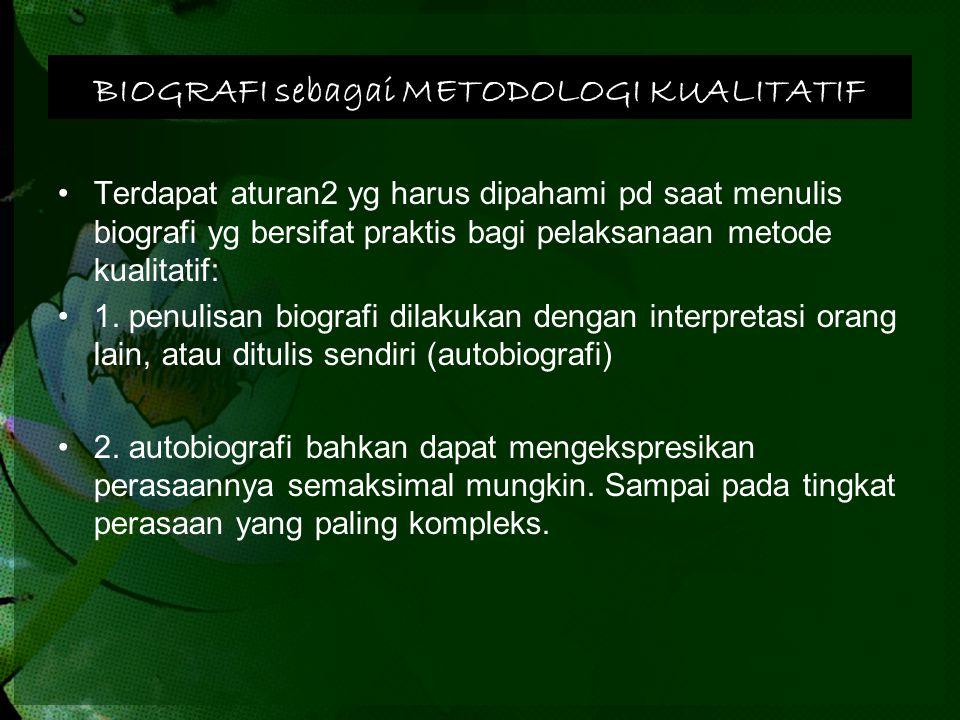 BIOGRAFI sebagai METODOLOGI KUALITATIF Terdapat aturan2 yg harus dipahami pd saat menulis biografi yg bersifat praktis bagi pelaksanaan metode kualita