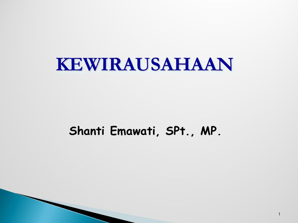 1 KEWIRAUSAHAANKEWIRAUSAHAAN Shanti Emawati, SPt., MP.
