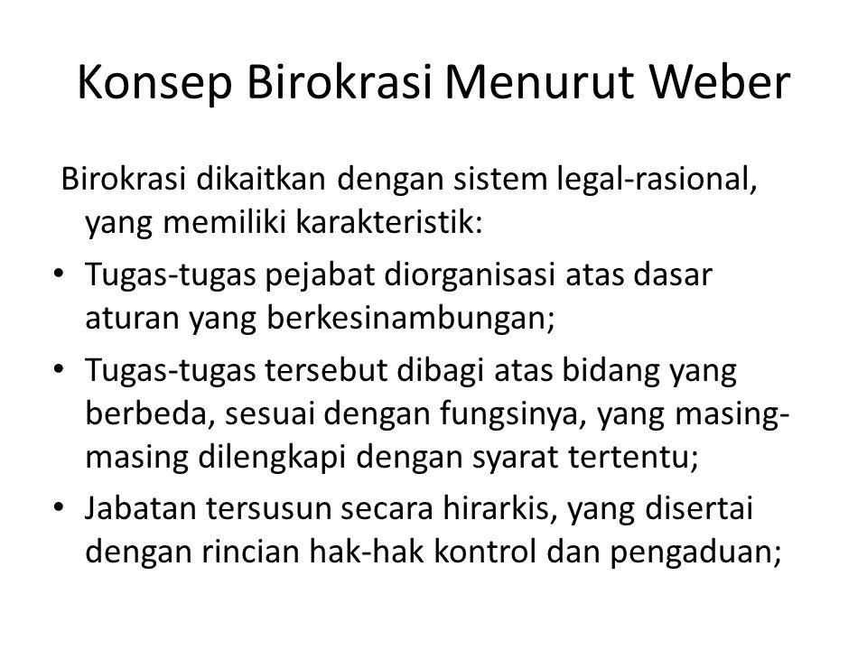 Konsep Birokrasi Menurut Weber Birokrasi dikaitkan dengan sistem legal-rasional, yang memiliki karakteristik: Tugas-tugas pejabat diorganisasi atas da