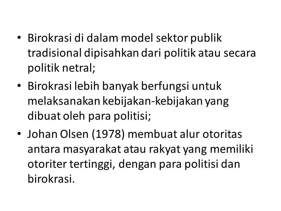 Birokrasi di dalam model sektor publik tradisional dipisahkan dari politik atau secara politik netral; Birokrasi lebih banyak berfungsi untuk melaksan
