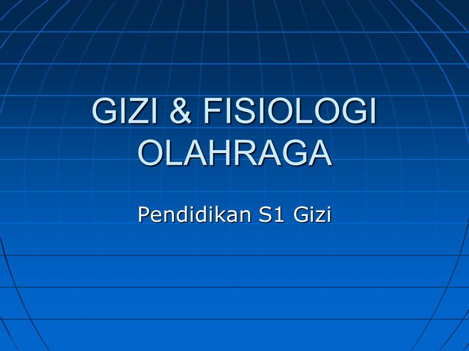GIZI & FISIOLOGI OLAHRAGA Pendidikan S1 Gizi