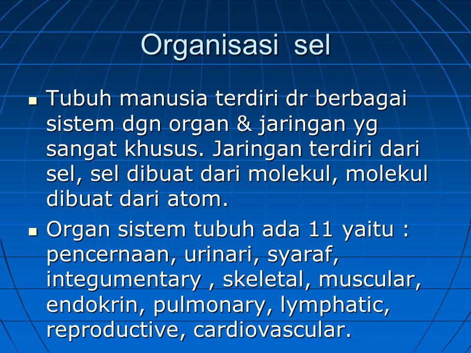 Organisasi sel Tubuh manusia terdiri dr berbagai sistem dgn organ & jaringan yg sangat khusus.
