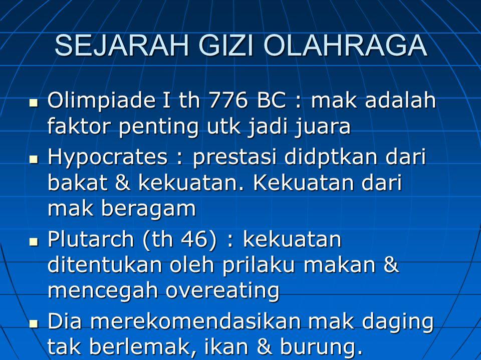 SEJARAH GIZI OLAHRAGA Olimpiade I th 776 BC : mak adalah faktor penting utk jadi juara Olimpiade I th 776 BC : mak adalah faktor penting utk jadi juara Hypocrates : prestasi didptkan dari bakat & kekuatan.