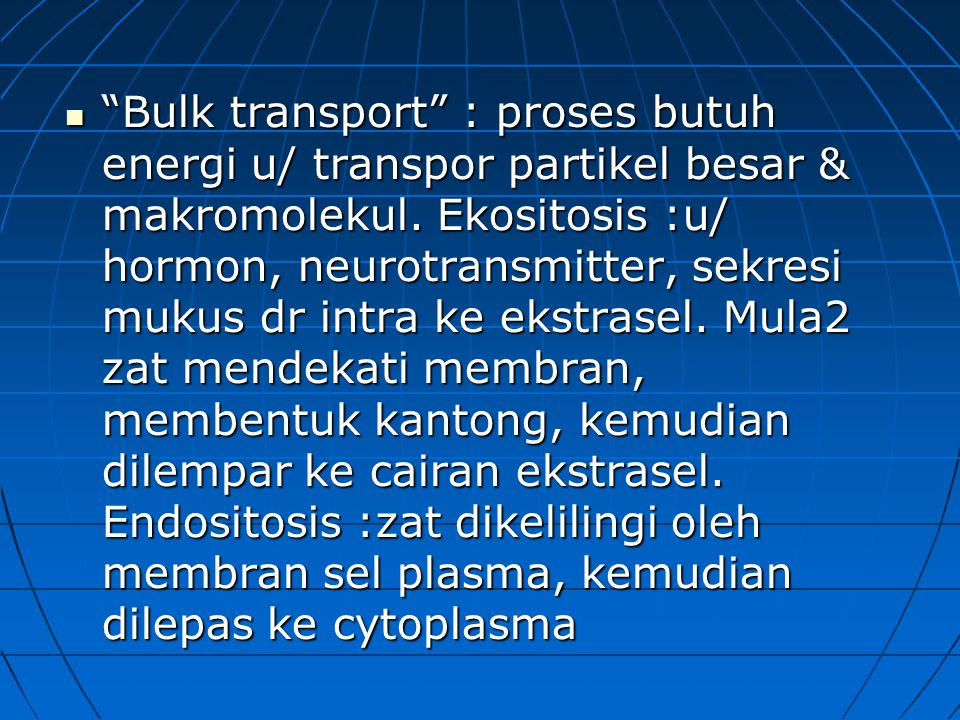 Bulk transport : proses butuh energi u/ transpor partikel besar & makromolekul.