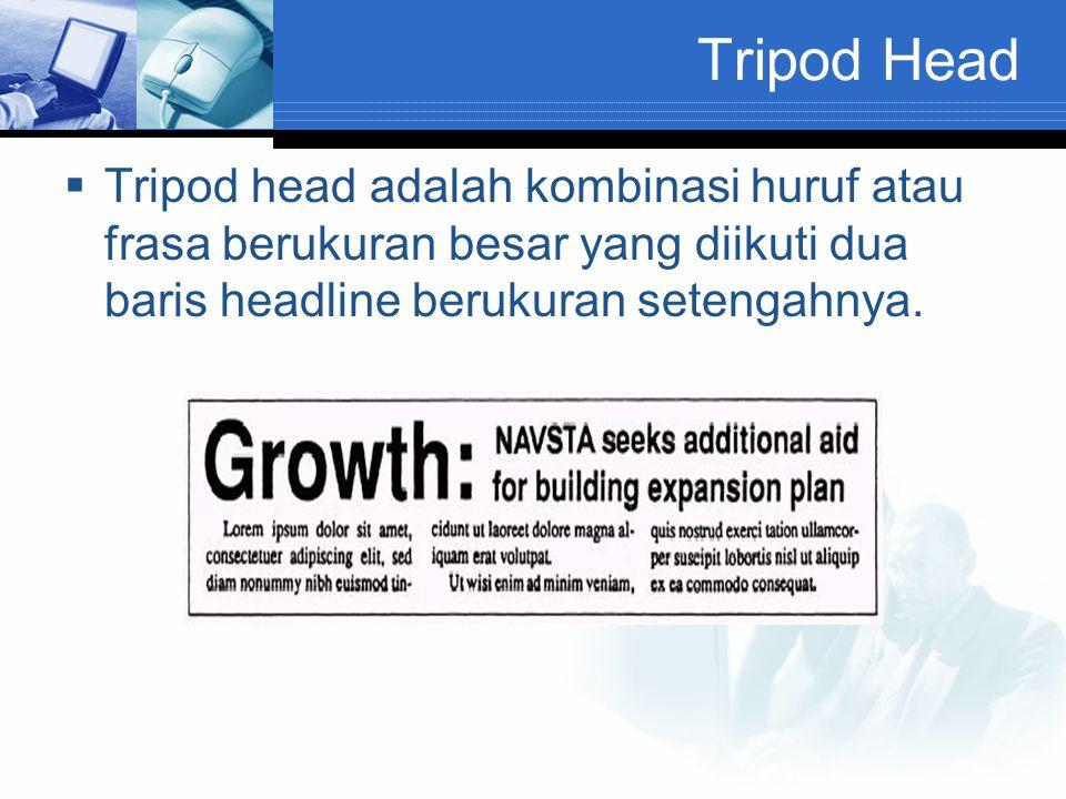 Tripod Head  Tripod head adalah kombinasi huruf atau frasa berukuran besar yang diikuti dua baris headline berukuran setengahnya.