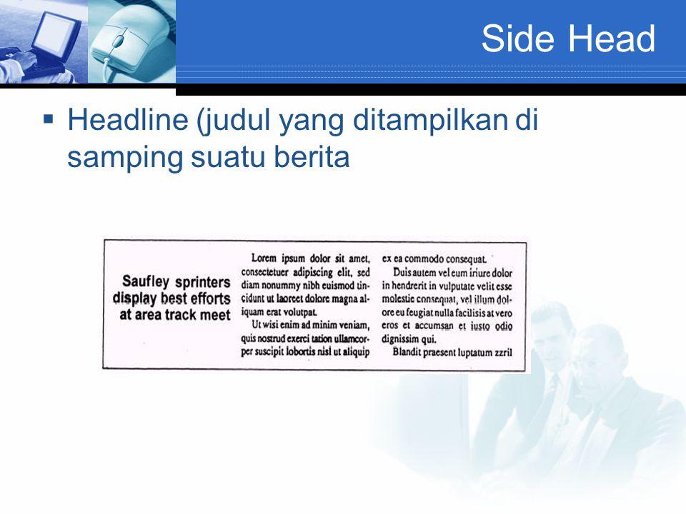 Side Head  Headline (judul yang ditampilkan di samping suatu berita