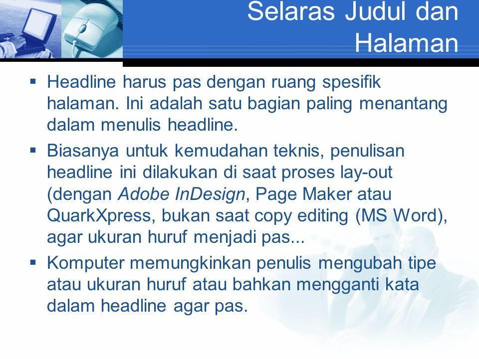 Selaras Judul dan Halaman  Headline harus pas dengan ruang spesifik halaman. Ini adalah satu bagian paling menantang dalam menulis headline.  Biasan